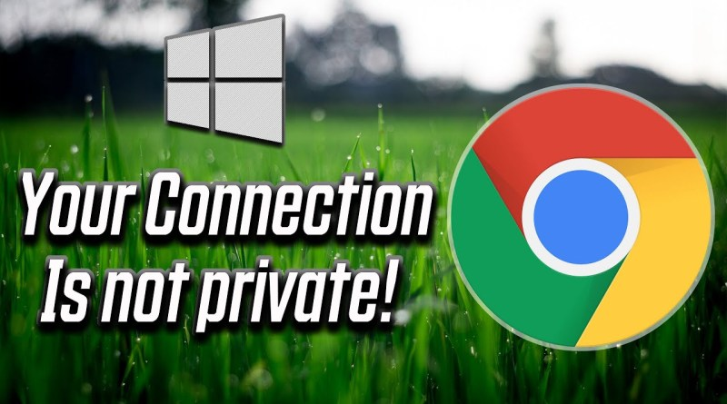 How to Fix Your Connection is Not Private Error on Chrome